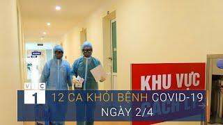Covid-19 ngày 2/4: Thêm 12 ca khỏi bệnh tại Việt Nam | VTC1