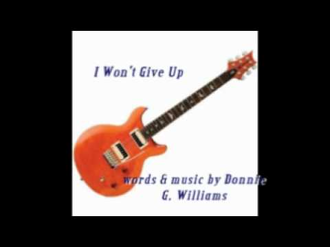 I Won't Give Up   nashville style  words & music by Donnie G  Williams