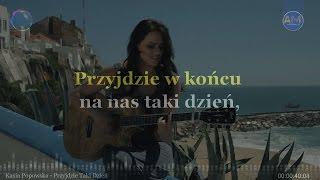 Kasia Popowska - Przyjdzie Taki Dzień (KARAOKE-INSTRUMENTAL-LYRICS)