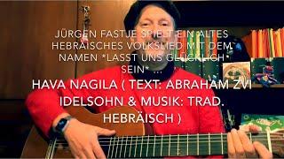 Hava Nagila ( Text: Abraham Zvi Idelsohn, Musik: traditionell Hebräisch ) hier mal v. Jürgen Fastje!