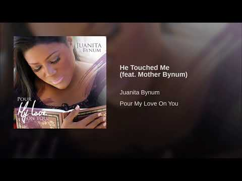 He Touched Me feat  Mother Bynum