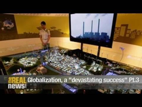 """Globalization, a """"devastating success"""" Pt.3"""
