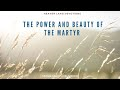 E73  The Martyr's POWER and Purpose for YOU!