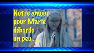 NOTRE AMOUR POUR MARIE DEBORDE UN PEU ...