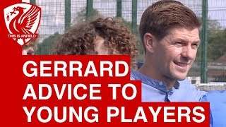 Steven Gerrard's advice to young footballers