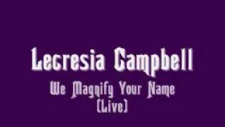 Lecresia Campbell - We Magnify Your Name