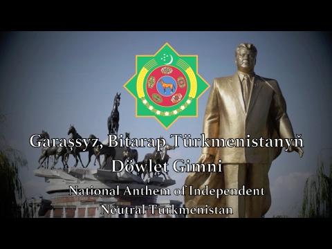 National Anthem: Turkmenistan - Garaşsyz, Bitarap Türkmenistanyň Döwlet