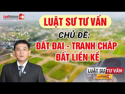 """Luật Sư Đào Nguyên Thuật Tư Vấn Chủ Đề """"Đất Đai - Tranh Chấp Đất Liền Kề""""   LuatVietnam"""
