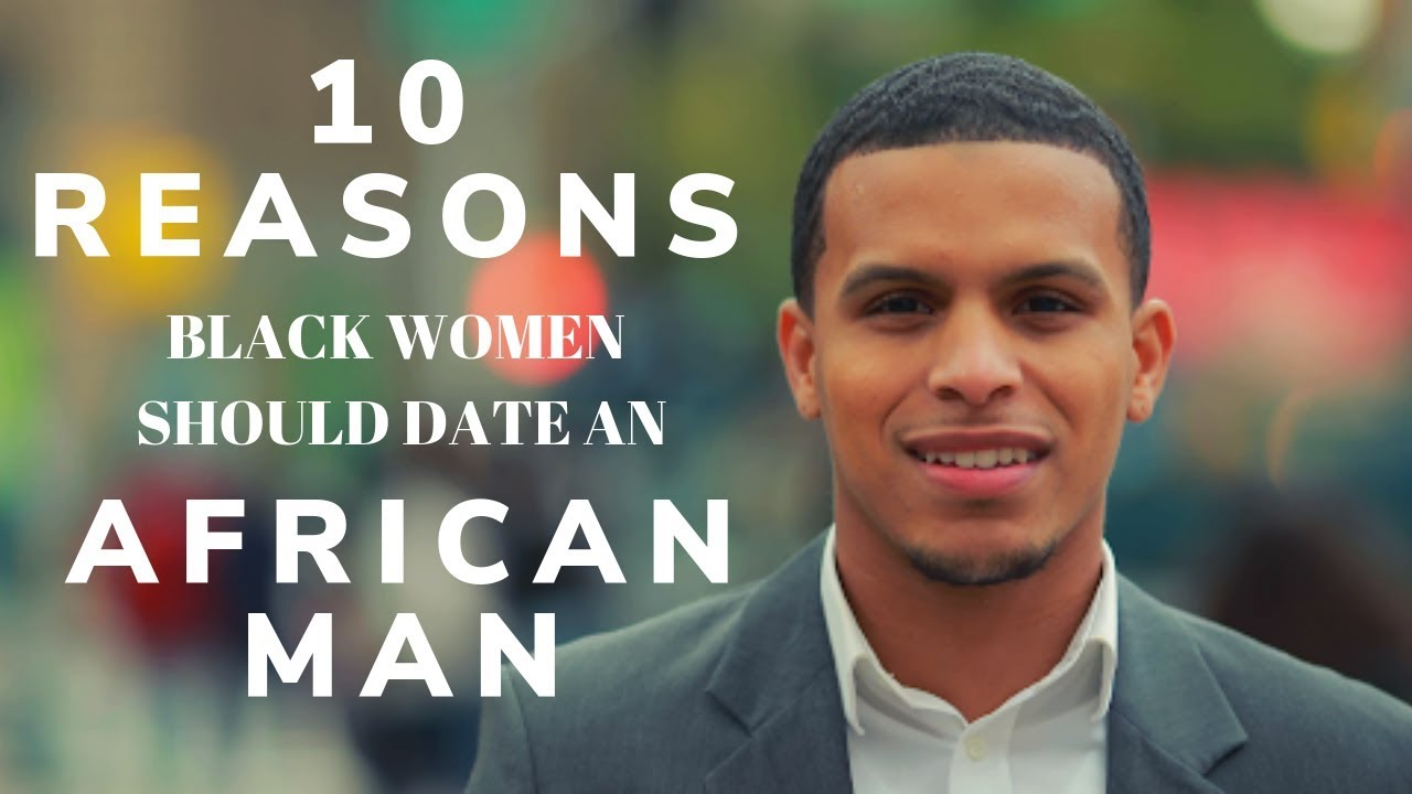 Top 10 Reasons Black Women Should Date African Man | Relationship Advice | Dating Series Pt 2