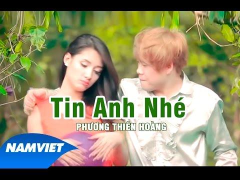 Tin Anh Nhé - Phương Thiên Hoàng [MV HD OFFICIAL]