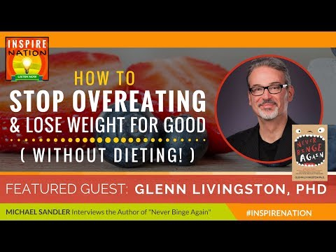 🌟 GLENN LIVINGSTON: How to Stop Overeating & Lose Weight for Good w/out Dieting! | Never Binge Again