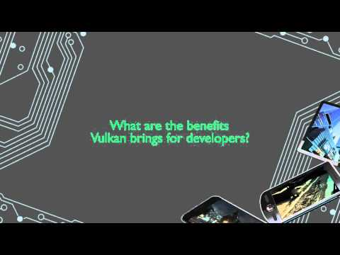 Khronos Vulkan API - ARM explains the benefits for developers