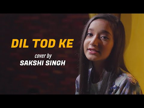 Dil Tod Ke | cover by Sakshi Singh | B Praak | Rochak Kohli | Manoj M | Abhishek S | Sing Dil Se