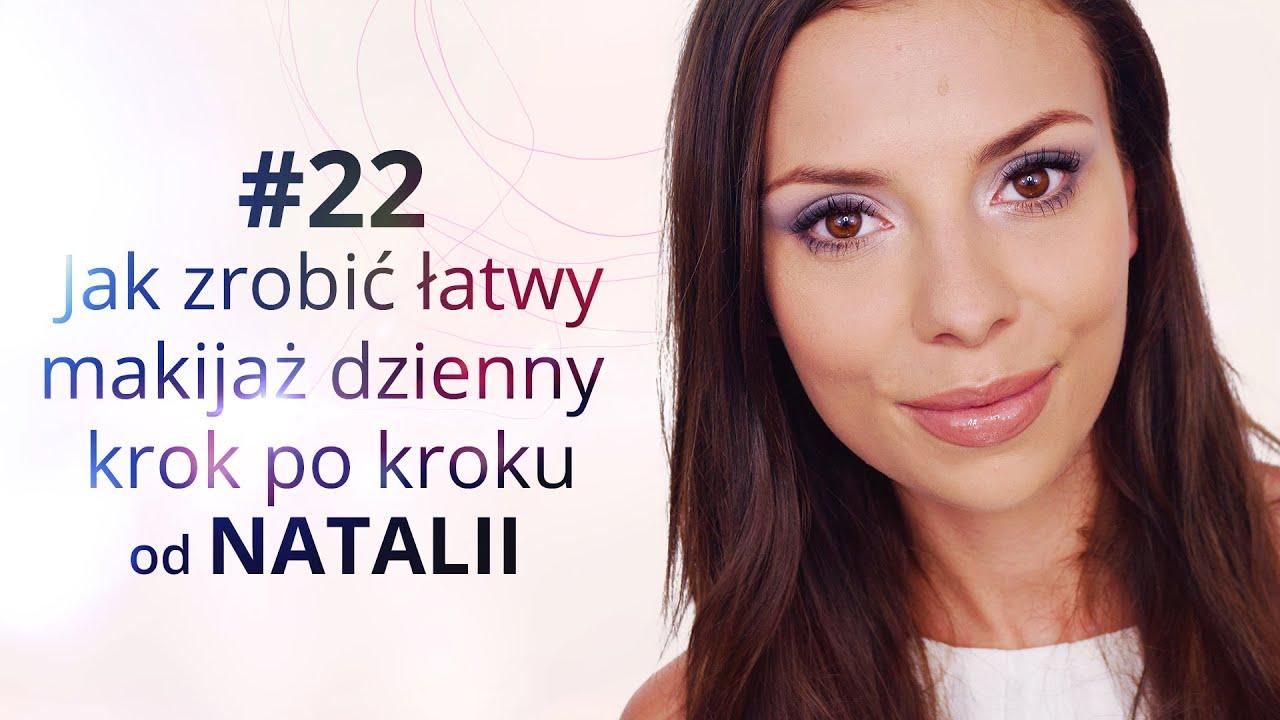 Jak Zrobić łatwy Makijaż Dzienny Krok Po Kroku Od Natalii Youtube