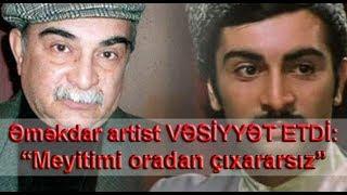 """Əməkdar Artist VƏsİyyƏt Etdİ: """"meyitimi Oradan çıxararsız"""""""