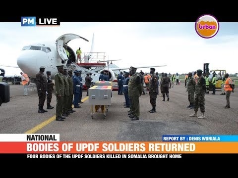 #PMLIVE:Four bodies of the UPDF soldiers killed in Somalia brought home
