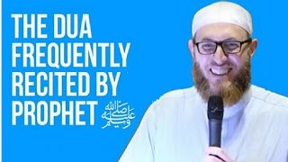 The Dua Frequently Recited by Prophet ﷺ By Muhammad Salah