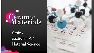 Ceramic Materials/ Properties Of Ceramic Materials / Some Exceptions/Amie/Section A/Material Science