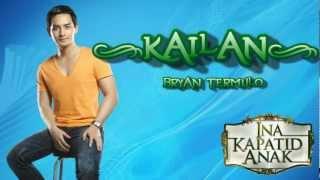 Repeat youtube video Kailan - Bryan Termulo [Ina Kapatid Anak Theme Song]