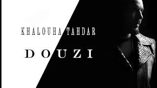 DOUZI - khalouha tahdar - دوزي - خلوها تهدر