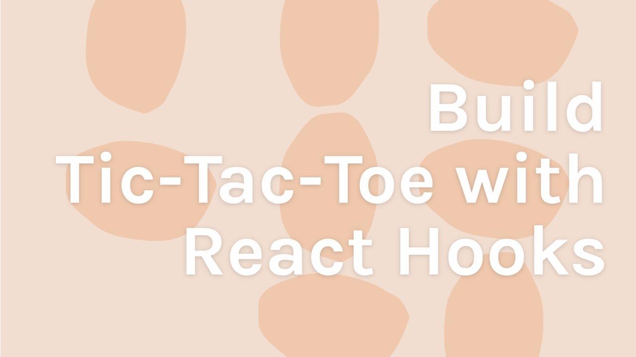 React Hooks Tutorial [Build a Tic-Tac-Toe Game]
