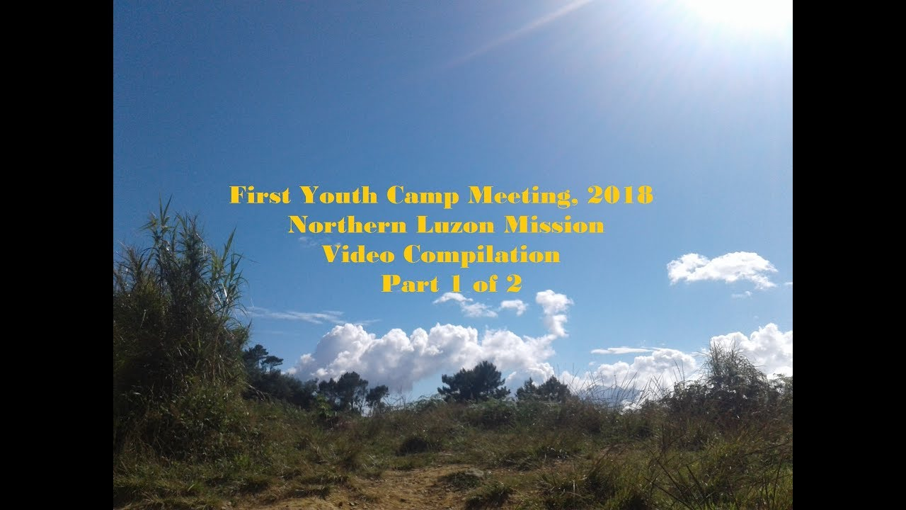 First Youth Camp Meeting 2018- SDARM North Luzon Mission, Philippines- Video Compilation part 1 of 2