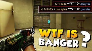 CS:GO - What the fuck is Banger ?!