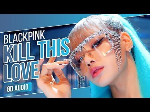 BLACKPINK - Kill This Love 8D   Use Headphones