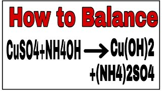 How to balance CuSO4+NH4OH=Cu(OH)2+(NH4)2SO4 Chemical equation CuSO4+NH4OH=Cu(OH)2+(NH4)2SO4