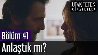 Ufak Tefek Cinayetler 41. Bölüm - Anlaştık mı?