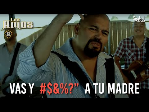 Los Amos - Vas Y Chingas a Tu Madre Video Oficial