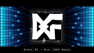 Eiffel 65 - Blue Da Ba Dee (DGF Remix)
