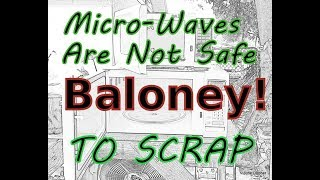 Micro Waves not Safe to Scrap? Is Baloney