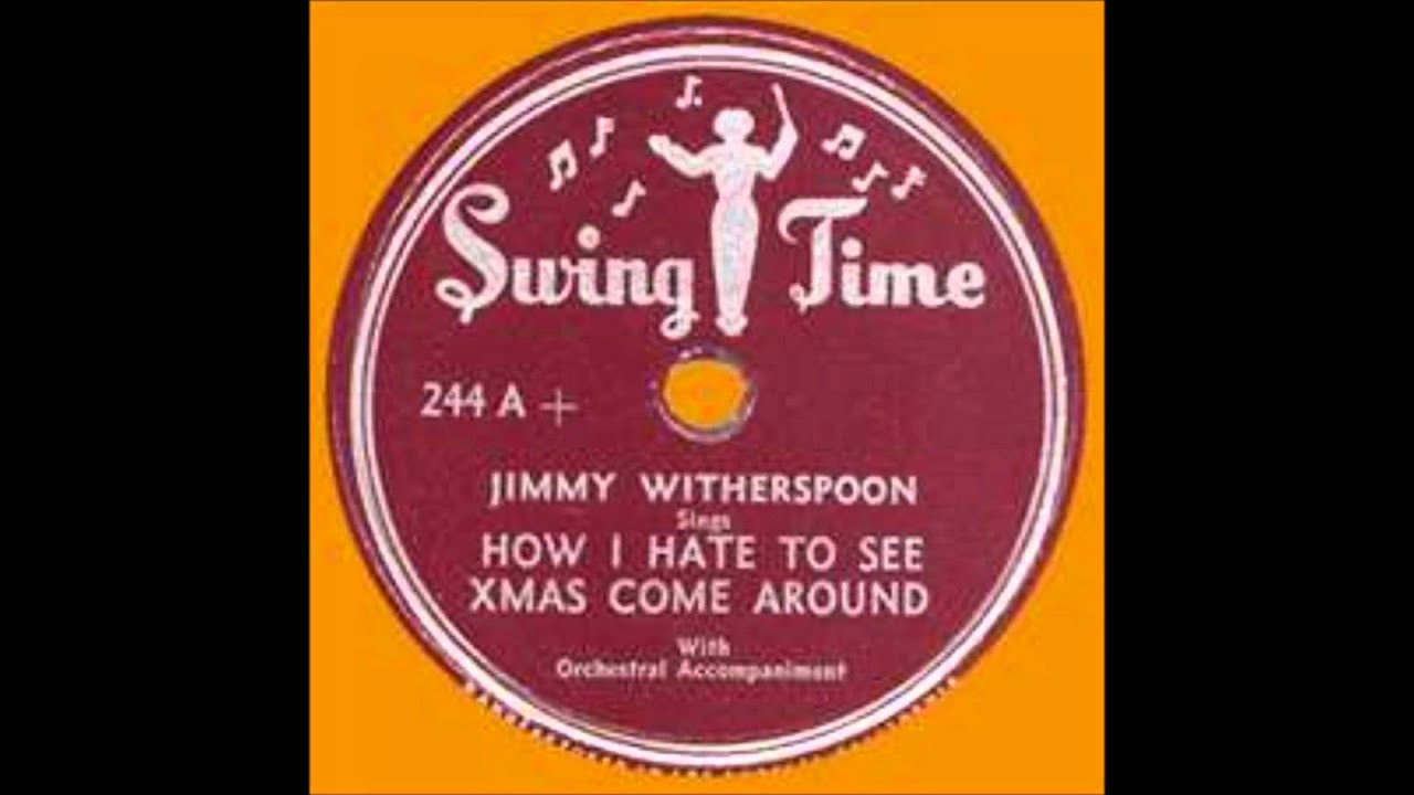 Jimmy witherspoon how i hate to see christmas come around youtube