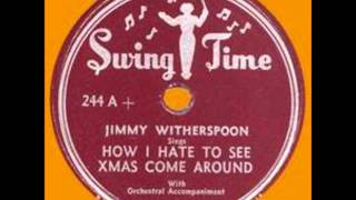 Jimmy Witherspoon-How I Hate to See Christmas Come Around