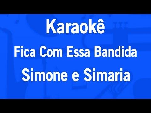 Karaokê Fica Com Essa Bandida - Simone e Simaria