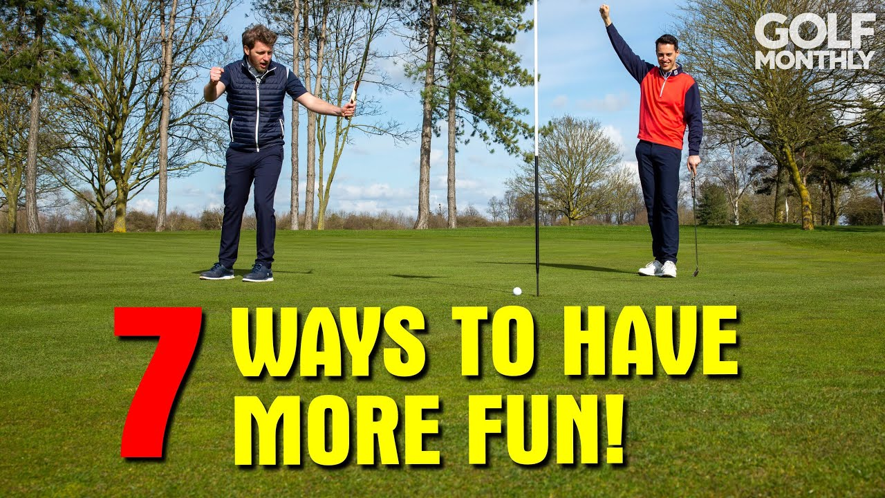 7 WAYS TO HAVE MORE FUN PLAYING GOLF!
