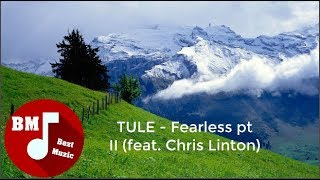 TULE -  Fearless pt II (feat  Chris Linton)