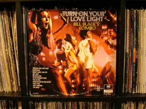 Bill Black's Combo - Turn On Your Love Light