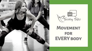TUESDAY TALKS - Movement for EVERY Body