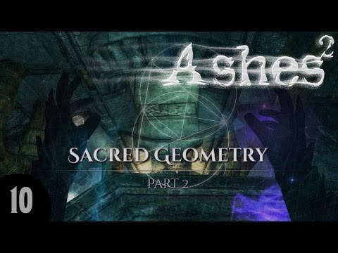 ASHES2: Sacred Geometry - Part 2