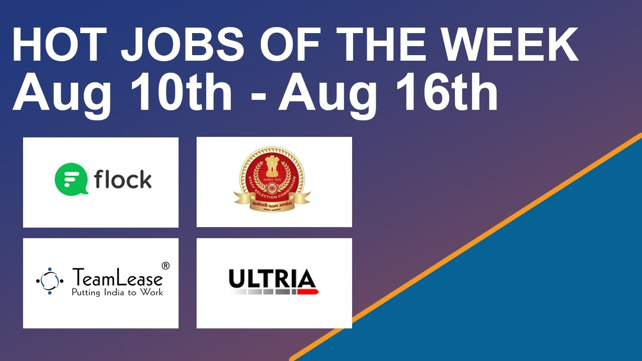 Hot Jobs Of The Week - (Aug 10th - Aug 16th) – Ultria, TeamLease, SSC, Flock