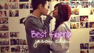 Best Friend- Jason Chen