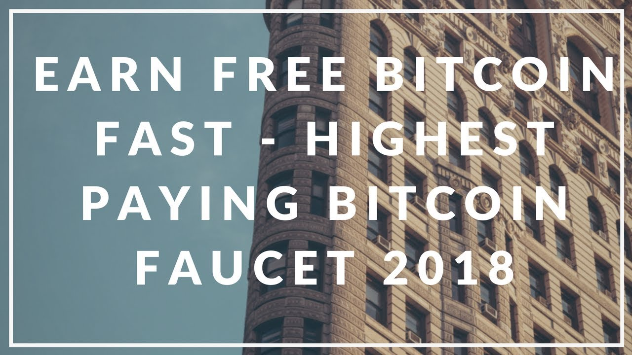 EARN FREE BITCOIN FAST - HIGHEST PAYING BITCOIN FAUCET 2018 - YouTube
