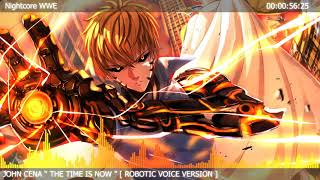 Nightcore The Time Is Now John Cena [ Robotic Voice Version ]