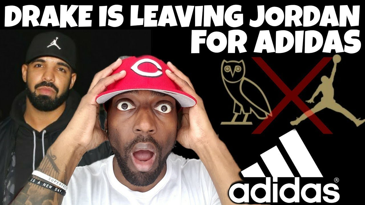 Drake Is Leaving Jordan Brand To Sign With Adidas!! MY THOUGHTS ABOUT IT 10f8a01ed