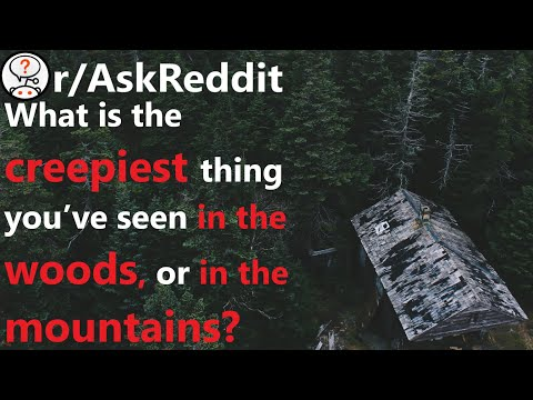 What Is The Creepiest Thing You've Seen In The Woods, Or In The Mountains? R/AskReddit | Reddit Jar