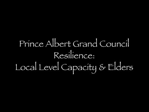9_Prince Albert Grand Council Resilience: Local Level Capacity and Elders