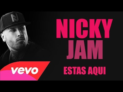 Nicky Jam - Estas Aqui (feat. varios) 2015 - 2016