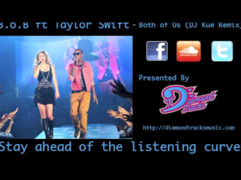 B.o.B ft Taylor Swift - Both of Us (DJ Kue Remix) (W/Download Link)